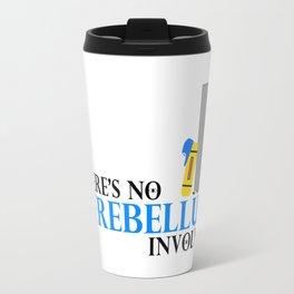 There's no cerebellum involved Travel Mug