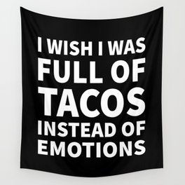 I Wish I Was Full of Tacos Instead of Emotions (Black & White) Wall Tapestry
