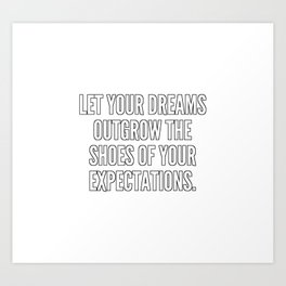 Let your dreams outgrow the shoes of your expectations Art Print