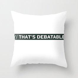 THAT'S DEBATABLE Throw Pillow
