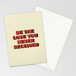 Be the love you never received Stationery Cards