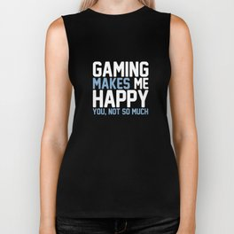 Gaming makes me happy you not so much Biker Tank