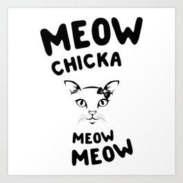 Meow Chicka Meow Meow Art Print