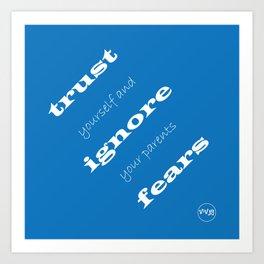 trust, ignore fears Art Print