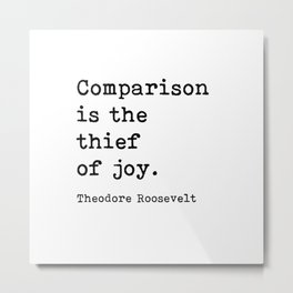 Comparison Is The Thief Of Joy, Theodore Roosevelt, Motivational Quote Metal Print