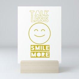 Talk less smile more motivational Mini Art Print