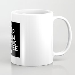 Keep Calm And Drink Coffee Coffee Mug