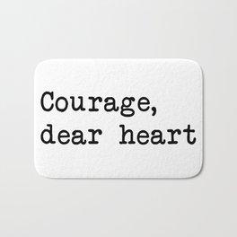 Courage, dear heart Bath Mat
