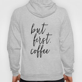 BUT FIRST COFFEE, Coffee Sign,Quote Posters,Quote Prints,Coffee Kitchen Decor,Kitchen Sign,Inspirati Hoody