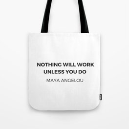 Maya Angelou Inspiration Quotes -  Nothing will work unless you do Tote Bag