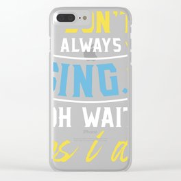 Funny Singer Gift product I Don't Always Sing Vocalist Choir Clear iPhone Case