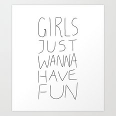 Girls Just Wanna Have Fun on White Art Print