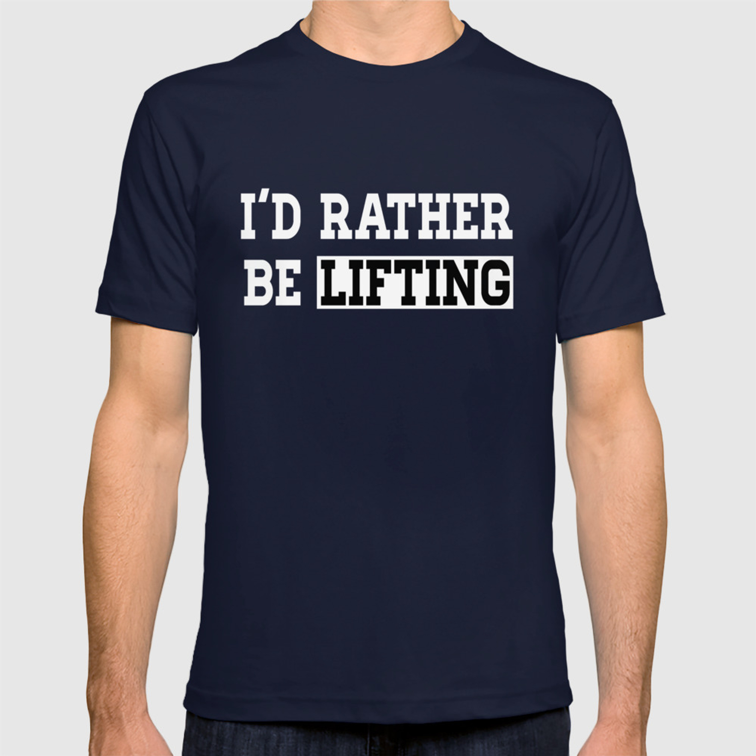 I D Rather Be Lifting Fitness Clever Quotes Funny T Shirt T Shirt By Greyhorseart Society6