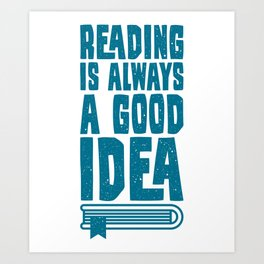 Reading Is Always Good Idea Gifts For Book Lovers Art Print