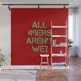 All 49ers Aren't We? Wall Mural