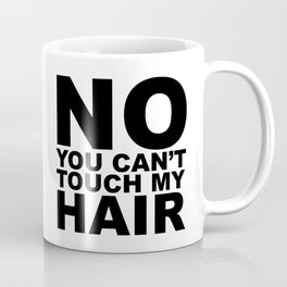 No You Can't Touch My Hair Coffee Mug