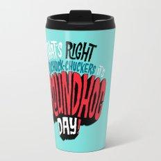 It's Groundhog Day! Travel Mug