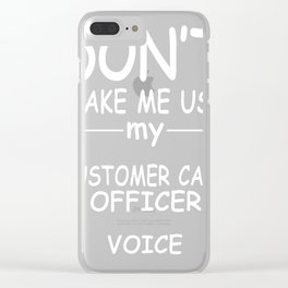 CUSTOMER-CARE-OFFICER-tshirt,-my-CUSTOMER-CARE-OFFICER-voice Clear iPhone Case