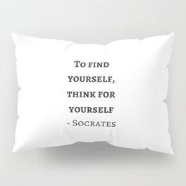 Greek Philosophy Quotes - Socrates - To find yourself think for yourself Pillow Sham