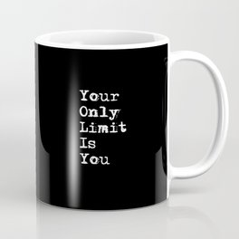 Your Only Limit is You - Motivational Typography Saying Coffee Mug