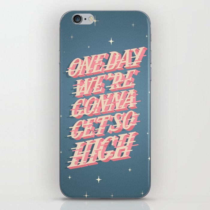 One Day We Re Gonna Get So High Iphone Skin By