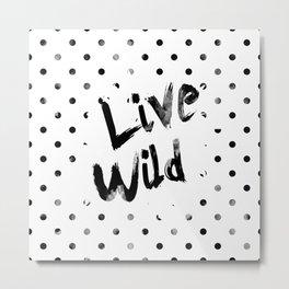 Live Wild Metal Print