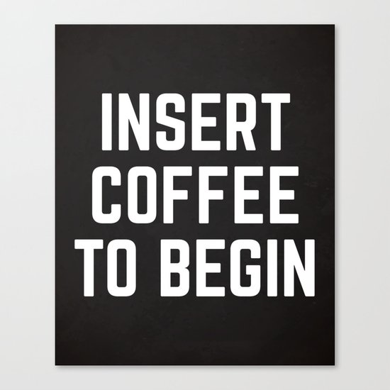 Insert Coffee Funny Quote Canvas Print