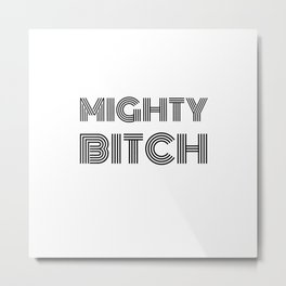 Mighty Bitch Black and White T-Shirt Metal Print