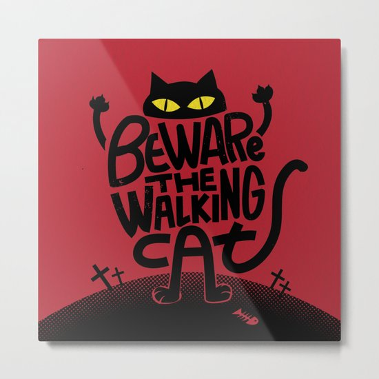 Beware the Walking Cat Metal Print
