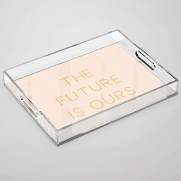 The Future Is Ours Acrylic Tray