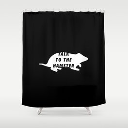 Funny Talk To The Hamster Pun Quote Sayings Shower Curtain
