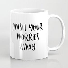Wash Your Worries Away, Bathroom Quote, Motivation Art Coffee Mug