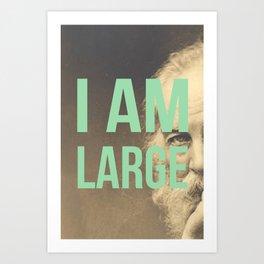 I Am Large Art Print