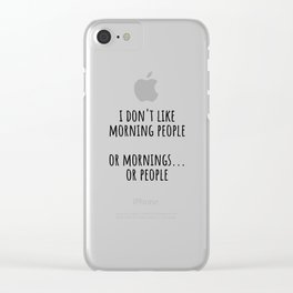 I don't like morning people Clear iPhone Case