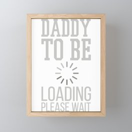 Baby Announcement Daddy to Be Loading Please Wait Framed Mini Art Print