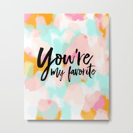 You are my favorite - abstract and typography- pink and orange Metal Print