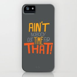 Ain't nobody got time for that. iPhone Case