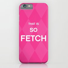 That is so FETCH - quote from the movie Mean Girls iPhone 6s Slim Case