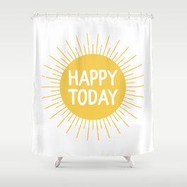 Happy Today - Yellow Sunshine Quote Shower Curtain