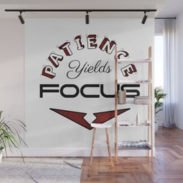 Patience Yields Focus Wall Mural