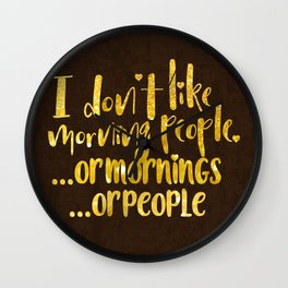 I dont like morning people, or  mornings, or people Wall Clock