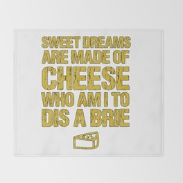 Sweet Dreams Are Made Of Cheese Who Am I To Dis A Brie Cheese Lover Throw Blanket