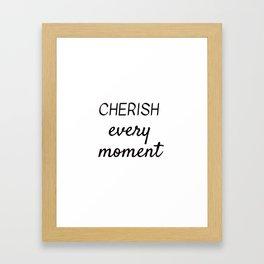 CHERISH EVERY MOMENT Framed Art Print