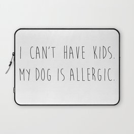 I can't have kids. My dog is allergic. Laptop Sleeve