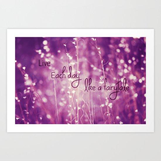 Live Each Day like a Fairytale Art Print