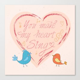 You Make My Heart Sing Canvas Print