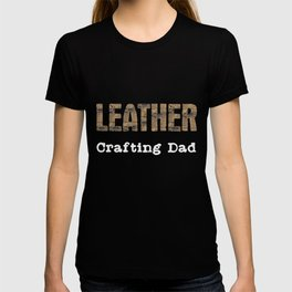 Leatherwork Father | Leather Crafting Dad Hobby T-shirt