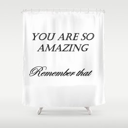 you are so amazzing ( https://society6.com/vickonskey/collection ) Shower Curtain