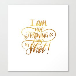 I am not throwing away my shot Canvas Print