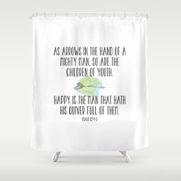 As arrows in the hand of a mighty man, so are the children of youth. Happy is the mand that hath ... Shower Curtain